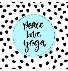 hand drawn lettering peace love yoga motivational vector image