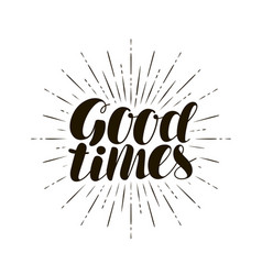 good times hand lettering positive quote vector image