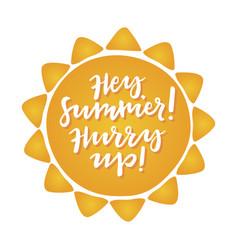 Hey summer hurry up vector