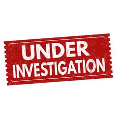 Under investigation sign or stamp vector