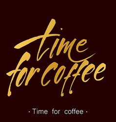 time for coffee lettering vector image vector image