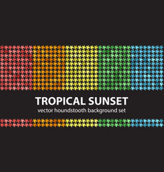 houndstooth pattern set tropical sunset vector image vector image