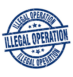 illegal operation blue round grunge stamp vector image