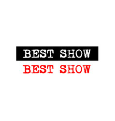 Best show rubber stamp badge with typewriter set vector