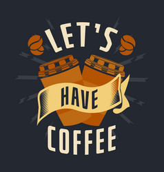 lets have coffee vector image