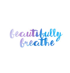 Beautifully breathe watercolor hand written text vector