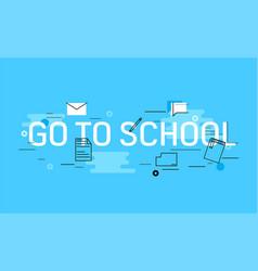Go to school banner vector