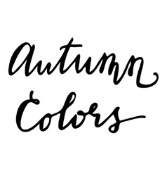 Autumn Colors Hand drawn lettering card vector image vector image