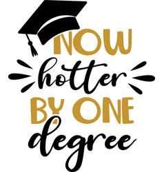 Now hotter one degree graduation quote vector