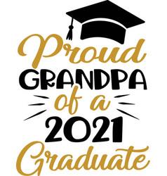 proud grandpa a 2021 graduate graduation quote vector image