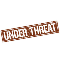 Under threat square grunge stamp vector