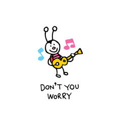 Dont you worry happy bug character vector