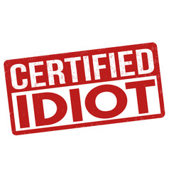 Certified idiot sign or stamp vector