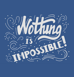 nothing is impossibl vector image vector image