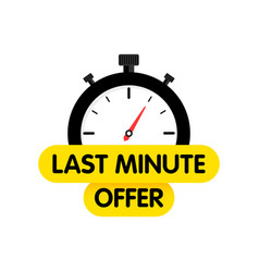 Last chance last minute offer banners time vector