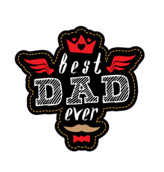 best dad ever - t-shirt print or patch vector image