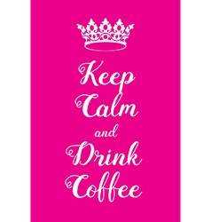 Keep Calm and Drink Coffee poster vector