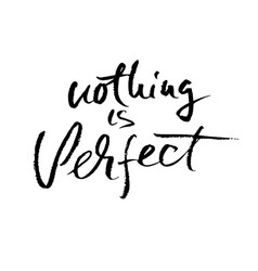 Nothing is perfect hand drawn dry brush vector