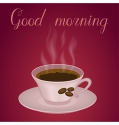 Cup of coffee with text Good morning vector image