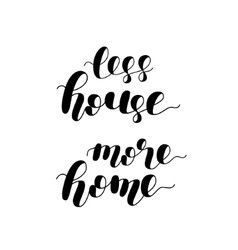 Less house more home vector image