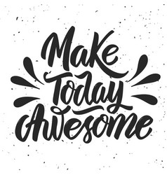 make today awesome hand drawn lettering on white vector image vector image