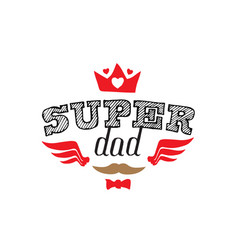 super dad - t-shirt print happy fathers day vector image