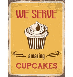 Retro metal sign We serve amazing cupcakes vector image