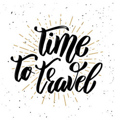 time to travel hand drawn motivation lettering vector image