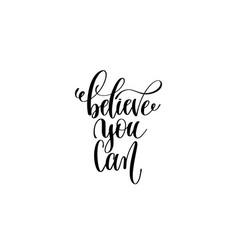 believe you can - black and white hand lettering vector image