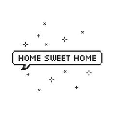 Home sweet home in speech bubble 8 bit pixel art vector