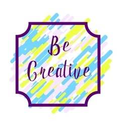 Be creatice abstract background vector image vector image