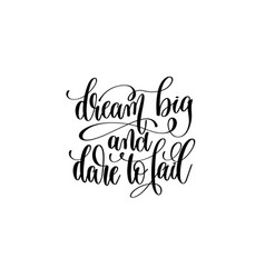 dream big and dare to fail - black and white hand vector image