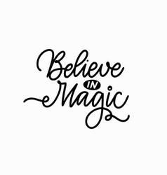 believe in magic hand-written quote for prints vector image
