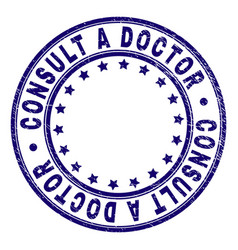 Grunge textured consult a doctor round stamp seal vector