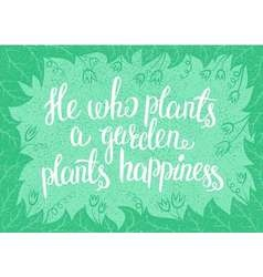 Lettering He who plants a garden plants happiness vector image