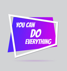 speech bubble with phrase you can do anything vector image