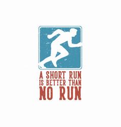 t shirt design a short run is better than no run vector image