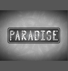 Paradise the inscription in white letters with vector