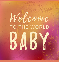 Calligraphy lettering of welcome to the world baby vector