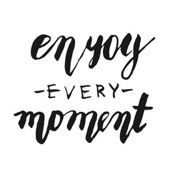 enjoy every moment lettering card vector image