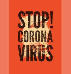 Stop coronavirus typographic grunge style poster vector