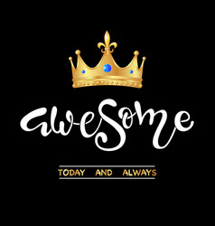 awesome slogan with realistic gold crown vector image
