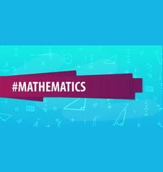 Mathematics subject back to school background vector