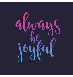 Always be joyful hand drawn typography poster vector