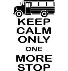 Keep calm only one more stop on white vector