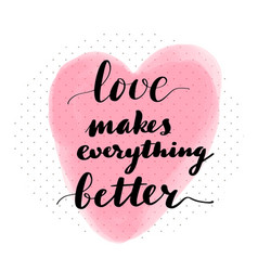 lettering inscription love makes everything vector image