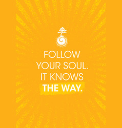 follow your soul it knows the way zen inspiring vector image