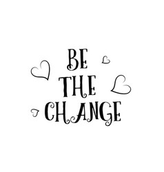 Be the change love quote logo greeting card vector