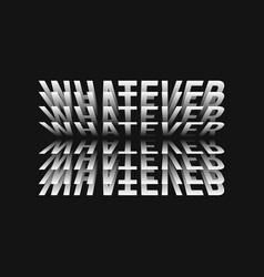 slogan whatever for t-shirt design typography vector image