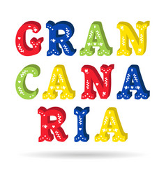 gran canaria bright colorful text ornate letters vector image